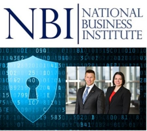 "Eric and Teresa present a myriad of Privacy Law topics for the National Business Institute's ""Privacy Law - Privacy, Data Security and Cybersecurity:  Getting the Basics Down"" seminar"