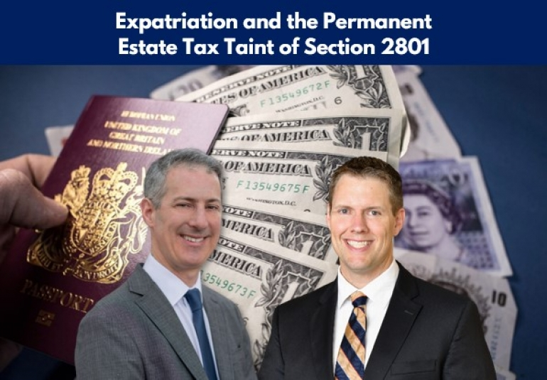"Gary and Brian examine expatriation by U.S. citizens and U.S. residents and analyze the estate and gift tax taint of expatriation in their seminar ""Expatriation and the Permanent Estate Tax Taint of Section 2801"" via Live National Webinar"