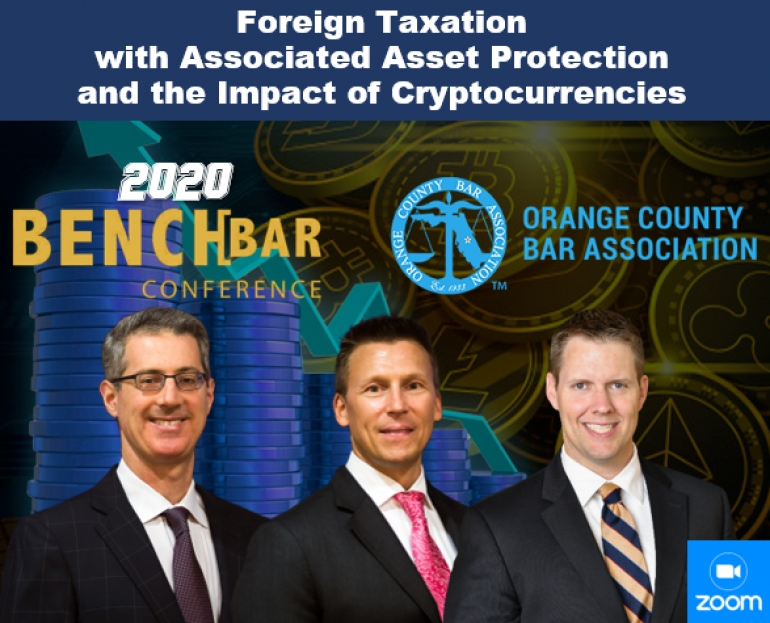 "Gary, Eric, and Brian present their seminar, ""Foreign Taxation with Associated Asset Protection and the Impact of Cryptocurrencies"" for the Orange County Bar Association's 2020 Bench Bar Conference"
