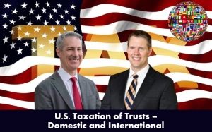 "Gary and Brian present on the U.S. tax impact of creating, funding, and operating both U.S. and foreign trusts, in their seminar ""U.S. Taxation of Trusts Domestic and International"" via Live National Webinar"