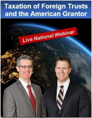 "Gary and Brian present their seminar ""The Taxation of Foreign Trusts and the American Grantor - Lifetime Transfers and Deemed Sales"" via Live National Webinar"
