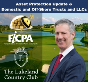 "Gary presents two of his most popular seminars, ""Asset Protection Update"" and ""Domestic and Off-Shore Trusts and LLCs"" for the FICPA Polk County Chapter at the Lakeland County Club in Lakeland"