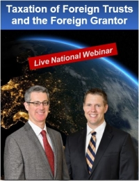 "Gary and Brian present their seminar ""The Taxation of Foreign Trusts and the Foreign Grantor - U.S. Estate and Gift Tax Avoidance"" via Live National Webinar"