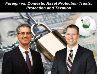 "Gary and Brian present an overview of asset protection trusts, including their protective characteristics and taxation under U.S. law, in their seminar ""Foreign vs. Domestic Asset Protection Trusts: Protection and Taxation"" via Live National Webinar"