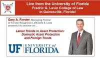 "Gary presents Live from the Martin Levin Advocacy Center at the University of Florida Levin College of Law on ""Latest Trends in Asset Protection:  Domestic Asset Protection and Foreign Trusts"""