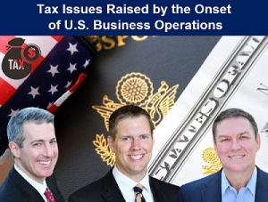 "Gary and Brian present with international business & tax advisor Jim Dawson from Global Tax Focus on international corporate tax concerns, in their seminar, ""Tax Issues Raised by the Onset of U.S. Business Operations"" via Live National Webinar"
